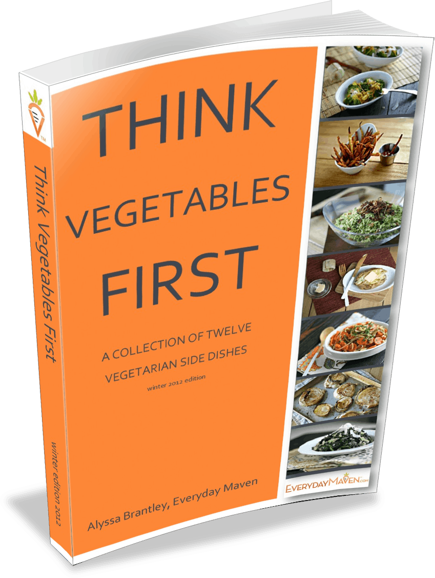 Think Vegetables First - Winter 2012 Edition from www.EverydayMaven.com