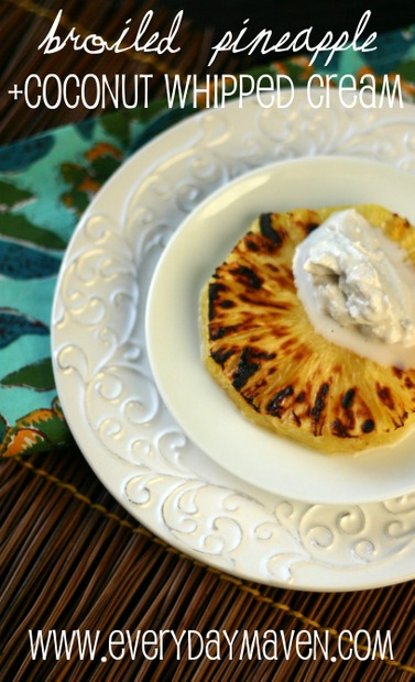 Broiled Pineapple with Coconut Whipped Cream from www.everydaymaven.com