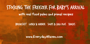 Stocking The Freezer with Paleo and Primal Meals from www.EverydayMaven.com