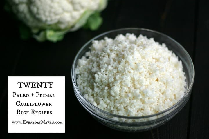 20 Paleo and Primal Cauliflower Rice Recipes from www.EverydayMaven.com