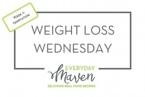 Weight Loss Wednesday Week 7 Temptation from www.EverydayMaven.com