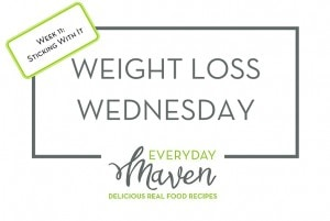 Weight Loss Wednesday Week 11 Sticking With It from www.EverydayMaven.com